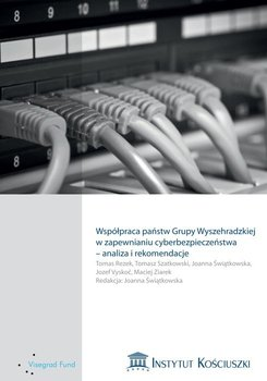 Współpraca państw Grupy Wyszehradzkiej w zapewnianiu cyberbezpieczeństwa – analiza i rekomendacje - Świątkowska Joanna