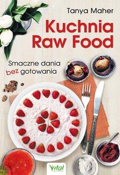 Kuchnia Raw Food. Smaczne dania bez gotowania - Maher Tanya