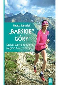 """""""Babskie"""" góry. Kobiecy sposób na trekking, bieganie, skitury oraz rower - Tomasiak Natalia"""