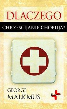 Dlaczego chrześcijanie chorują - Malkmus George