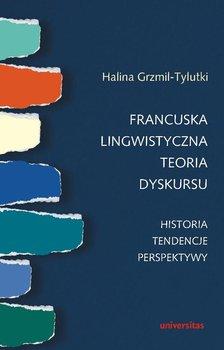 Francuska lingwistyczna teoria dyskursu - Grzmil-Tylutki Halina