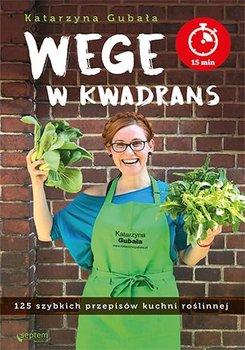 Wege w kwadrans. 125 szybkich przepisów kuchni roślinnej - Gubała Katarzyna