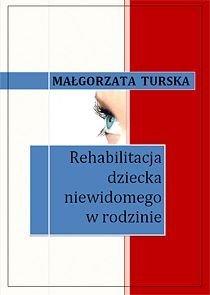 Rehabilitacja dziecka niewidomego w rodzinie - Turska Małgorzata