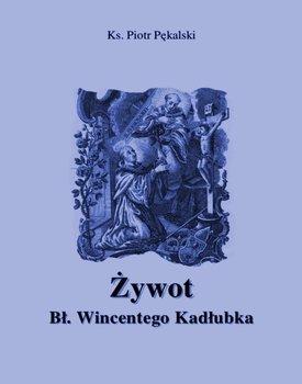 Żywot błogosławionego Wincentego Kadłubka - Pękalski Piotr