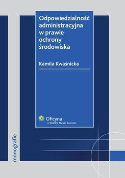 Odpowiedzialność administracyjna w prawie ochrony środowiska - Kwaśnicka Kamila