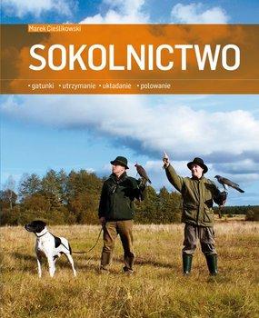 Sokolnictwo. Gatunki, Utrzymanie, Układanie, Polowanie - Cieślikowski Marek