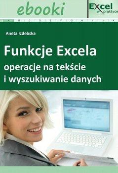 Funkcje Excela - operacje na tekście i wyszukiwanie danych - Opracowanie zbiorowe
