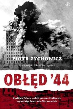 Obłęd '44. Czyli jak Polacy zrobili prezent Stalinowi, wywołując Powstanie Warszawskie - Zychowicz Piotr