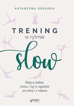 Trening w rytmie slow. Dbaj o siebie, ćwicz i żyj w zgodzie ze sobą i z naturą - Grządka Katarzyna