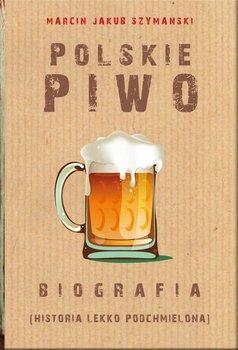 Polskie piwo. Biografia - Szymański Marcin Jakub