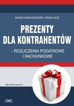 Prezenty dla kontrahentów. Rozliczenia podatkowe i rachunkowe - Smakuszewski Marek, Muż Paweł