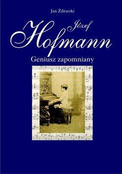 Józef Hofmann – geniusz zapomniany - Zdżarski Jan