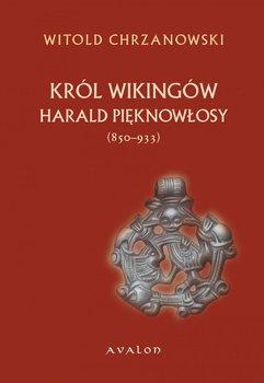 Harald Pięknowłosy (ok. 850-933) Król Wikingów - Chrzanowski Witold