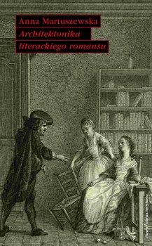 Architektonika literackiego romansu - Martuszewska Anna