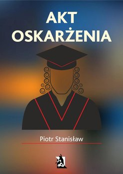 Akt oskarżenia - Stanisław Piotr
