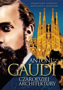 Antoni Gaudi. Czarodziej architektury - Słowiński Krzysztof K., Słowiński Przemysław