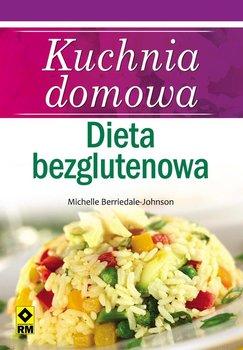 Kuchnia domowa. Dieta bezglutenowa - Berriedale-Johnson Michelle