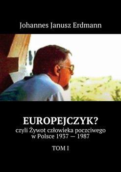 Europejczyk czyli żywot człowieka poczciwego w Polsce 1937-1987. Tom 1 - Erdmann Johannes Janusz