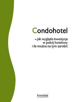 Condohotel - jak wygląda inwestycja w pokój hotelowy i ile można na tym zarobić - Opracowanie zbiorowe