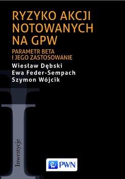 Ryzyko akcji notowanych na GPW. Parametr beta i jego zastosowanie - Dębski Wiesław, Feder-Sempach Ewa, Wójcik Szymon