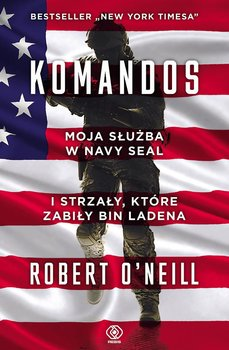 Komandos. Moja służba w Navy SEAL i strzały, które zabiły bin Ladena - O'Neill Robert