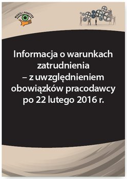 Informacja o warunkach zatrudnienia – z uwzględnieniem obowiązków pracodawcy po 22 lutego 2016 r. - Jasińska-Cichoń Adrianna, Wrońska-Zblewska Katarzyna, Sokolik Szymon