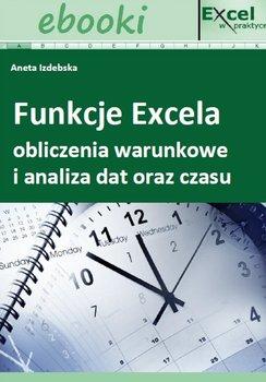 Funkcje Excela - obliczenia warunkowe i analiza dat oraz czasu - Opracowanie zbiorowe