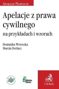 Apelacje z prawa cywilnego na przykładach i wzorach - Derlacz Marcin, Wetoszka Dominika