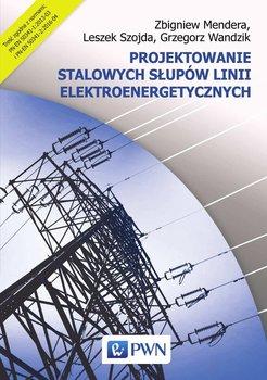 Projektowanie stalowych słupów linii elektroenergetycznych - Mendera Zbigniew, Szojda Leszek, Wandzik Grzegorz