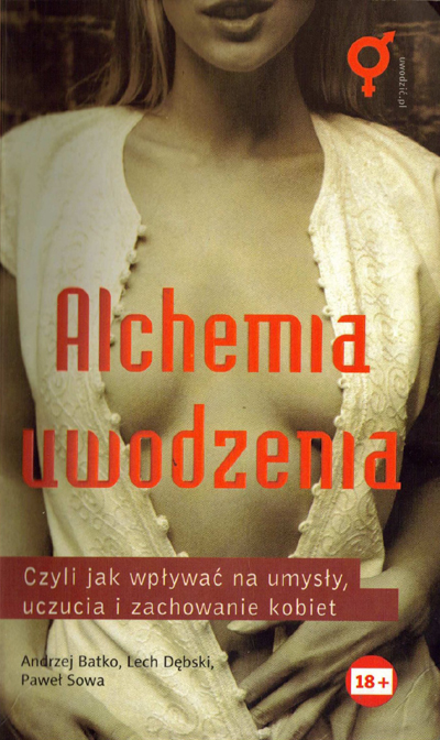 Andrzej Batko, Lech Dębski, Paweł Sowa - Alchemia uwodzenia. Czyli jak wpływać na umysły, uczucia i zachowanie kobiet
