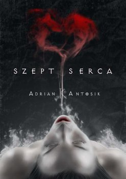 Szept serca - Antosik Adrian K.
