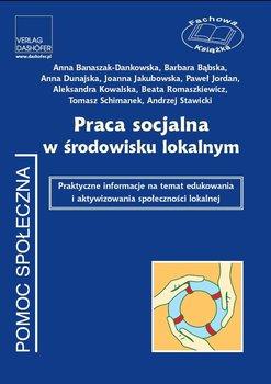 Praca socjalna w środowisku lokalnym. Praktyczne informacje na temat edukowania i aktywizowania społeczności lokalnej - Opracowanie zbiorowe