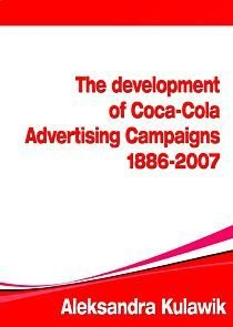 The Development of Coca-Cola Advertising Campaigns (1886 - 2007) - Kulawik Aleksandra