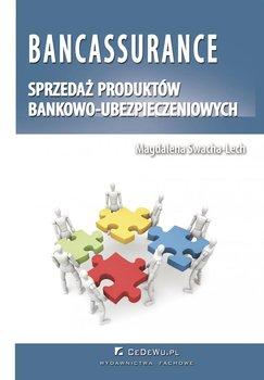 Bancassurance. Sprzedaż produktów bankowo-ubezpieczeniowych. Korzyści i zagrożenia związane z rozwojem powiązań bankowo-ubezpieczeniowych typu bancassurance - Swacha-Lech Magdalena