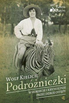 Podróżniczki. W gorsecie i krynolinie przez dzikie ostępy - Kielich Wolf