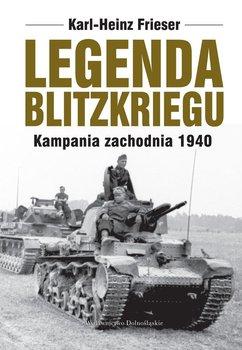 Legenda blitzkriegu. Kampania zachodnia 1940 - Frieser Karl-Heinz