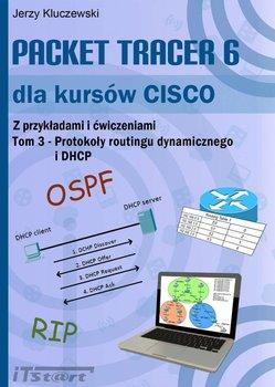 Packet Tracer 6 dla kursów CISCO. Z przykładami i ćwiczeniami. Tom 3. Protokoły routingu dynamicznego i DHCP - Kluczewski Jerzy