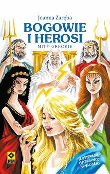 Bogowie i herosi. Mity greckie - Zaręba Joanna