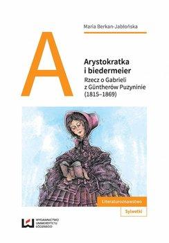 Arystokratka i biedermeier. Rzecz o Gabrieli z Güntherów Puzyninie (1815–1869) - Berkan-Jabłońska Maria