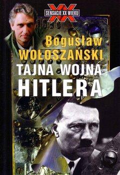 Tajna wojna Hitlera - Wołoszański Bogusław