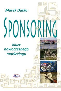 Sponsoring. Klucz nowoczesnego marketingu - Datko Marek