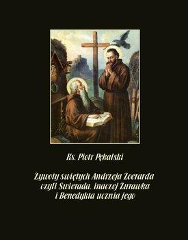 Żywoty świętych Andrzeja Żoerarda czyli Świerada inaczej Żurawka i Benedykta ucznia jego - Pękalski Piotr