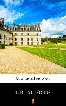L'Eclat d'obus - Leblanc Maurice