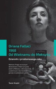 1968. Od Wietnamu do Meksyku. Dziennik z przełomowego roku - Fallaci Oriana