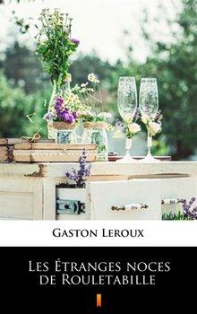 Les Etranges noces de Rouletabille - Leroux Gaston