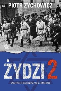Żydzi 2. Opowieści niepoprawne politycznie - Zychowicz Piotr