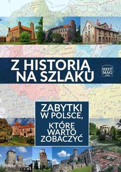 Z historią na szlaku. Zabytki w Polsce, które warto zobaczyć - Opracowanie zbiorowe