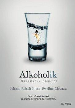 Alkoholik. Instrukcja obsługi - Reisch-Klose Jolanta, Głowacz Ewelina