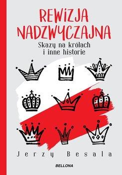 Rewizja nadzwyczajna. Skazy na królach i inne historie - Besala Jerzy