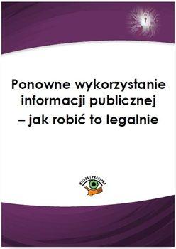 Ponowne wykorzystanie informacji publicznej – jak robić to legalnie - Kręcisz-Sarna Agnieszka